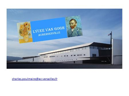 LYCEE VAN GOGH aUBERGENVILLE charles.poulmaire@ac-versailles.fr.