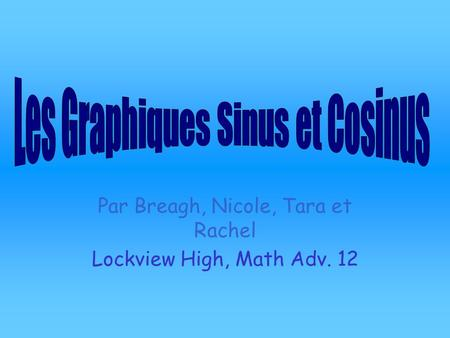 Par Breagh, Nicole, Tara et Rachel Lockview High, Math Adv. 12