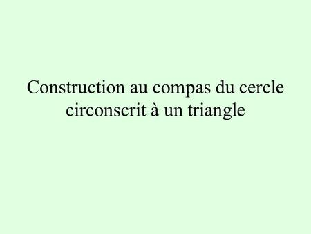 Construction au compas du cercle circonscrit à un triangle