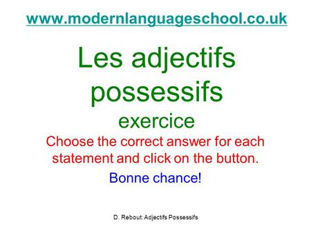 Www.modernlanguageschool.co.uk www.modernlanguageschool.co.uk Les adjectifs possessifs exercice Choose the correct answer for each statement and click.