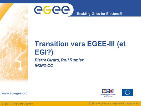 EGEE-II INFSO-RI-031688 Enabling Grids for E-sciencE www.eu-egee.org EGEE and gLite are registered trademarks Transition vers EGEE-III (et EGI?) Pierre.