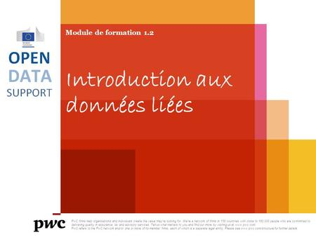 Module de formation 1.2 Introduction aux données liées PwC firms help organisations and individuals create the value they're looking for. We're a network.