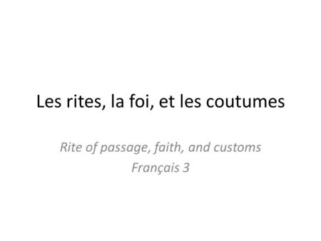 Les rites, la foi, et les coutumes Rite of passage, faith, and customs Français 3.