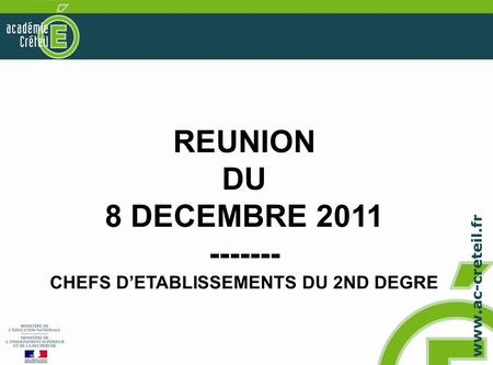 REUNION DU 8 DECEMBRE 2011 ------- CHEFS D'ETABLISSEMENTS DU 2ND DEGRE.