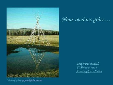 Nous rendons grâce… Création Guyloup : Diaporama musical. Fichier son wave : Amazing Grace Native.