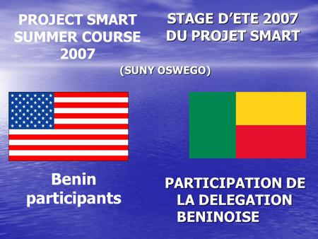 STAGE D'ETE 2007 DU PROJET SMART PARTICIPATION DE LA DELEGATION BENINOISE Benin participants PROJECT SMART SUMMER COURSE 2007 (SUNY OSWEGO)