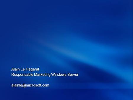 Alain Le Hegarat Responsable Marketing Windows Server