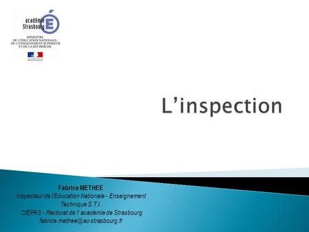 Fabrice METHEE Inspecteur de l'Education Nationale - Enseignement Technique S.T.I. CIEPAS - Rectorat de l' académie de Strasbourg
