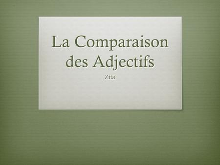 La Comparaison des Adjectifs Zita. Explique  Il existe trois types de comparatifs  En anglais: Comparative constructions are used to compare people.