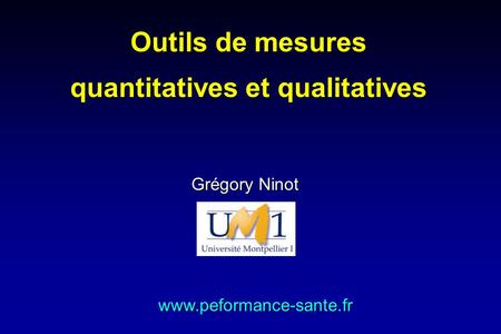 Outils de mesures quantitatives et qualitatives Grégory Ninot www.peformance-sante.fr.