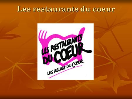 Les restaurants du coeur. Cette association a été lancée en 1985 par Coluche (1944-1986), un an avant son accident mortel. Le but de cette association,
