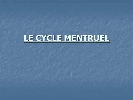 LE CYCLE MENTRUEL.
