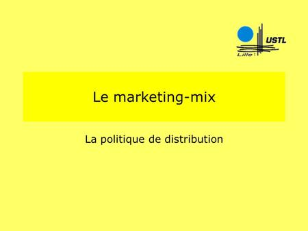 Le marketing-mix La politique de distribution. François CudelLe circuit de distribution2 1. La distribution : le circuit de distribution (1) On appelle.