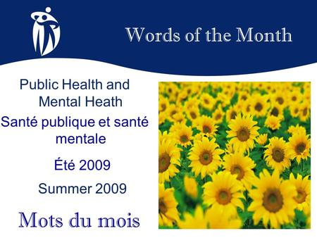 Words of the Month Été 2009 Summer 2009 Mots du mois Public Health and Mental Heath Santé publique et santé mentale.