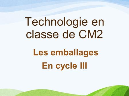 Technologie en classe de CM2 Les emballages En cycle III.