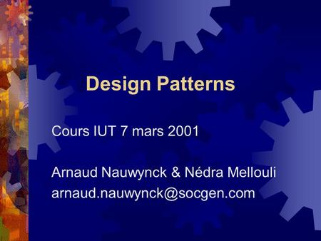 Design Patterns Cours IUT 7 mars 2001 Arnaud Nauwynck & Nédra Mellouli