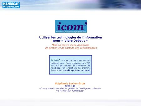 Icom' – Centre de ressources national pour l'appropriation des TIC par les personnes en situation de handicap. Un projet du Programme France de Handicap.