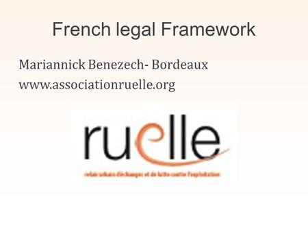 French legal Framework Mariannick Benezech- Bordeaux www.associationruelle.org.