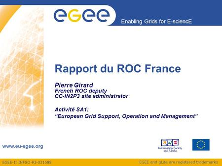 EGEE-II INFSO-RI-031688 Enabling Grids for E-sciencE www.eu-egee.org EGEE and gLite are registered trademarks Rapport du ROC France Pierre Girard French.