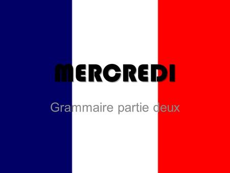 MERCREDI Grammaire partie deux. CHAUFFE-TÊTE Give the correct endings for –er verbs in the present tense for the chart.