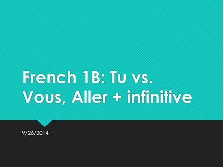 French 1B: Tu vs. Vous, Aller + infinitive 9/26/2014.