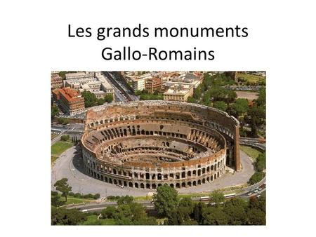 Les grands monuments Gallo-Romains
