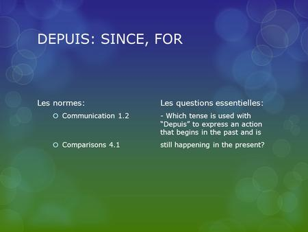 "DEPUIS: SINCE, FOR Les normes: Les questions essentielles:  Communication 1.2- Which tense is used with ""Depuis"" to express an action that begins in the."