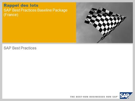 Rappel des lots SAP Best Practices Baseline Package (France) SAP Best Practices.