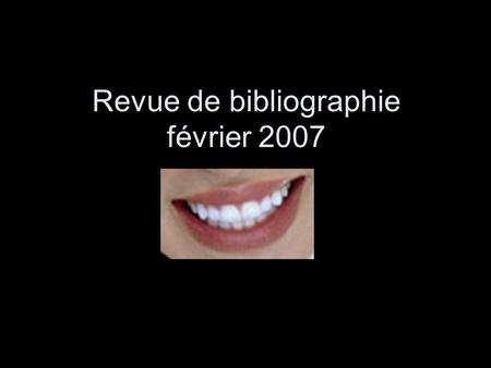 Revue de bibliographie février 2007. Br. Dent J 2006, 201 : 527-534 Survival of resin-bonded bridgework provided for post-orthodontic hypodontia patients.