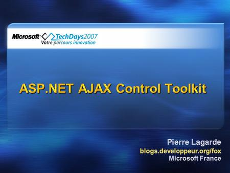 Positionnement de « Ajax Control Toolkit » Utilisation des « Control Toolkit » Développement d'un « Control Toolkit » Shared Source.