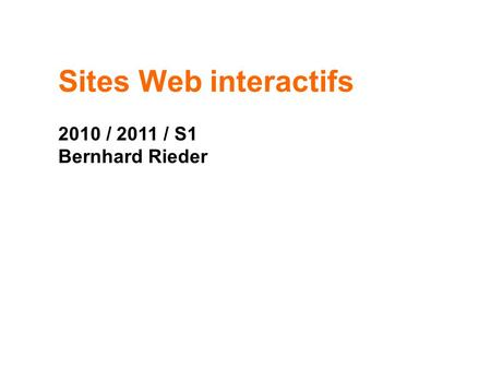 Sites Web interactifs 2010 / 2011 / S1 Bernhard Rieder.
