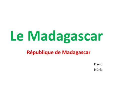 Le Madagascar République de Madagascar David Núria.