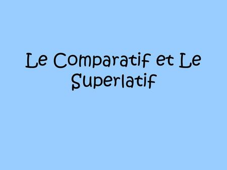 Le Comparatif et Le Superlatif. Le Comparatif des Noms Plus de… Moins de… Autant de… Add the comparatif before the noun. Use « que » after the noun to.