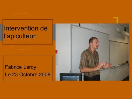 Intervention de l'apiculteur Fabrice Leroy Le 23 Octobre 2008.