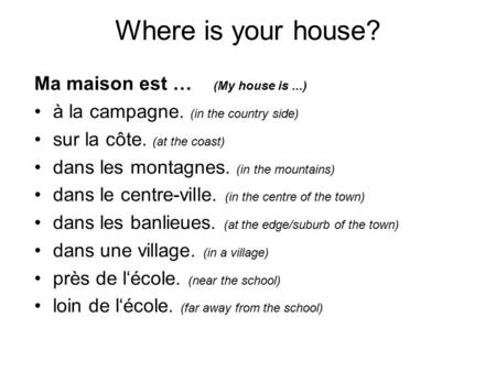 Where is your house? Ma maison est … (My house is ...)