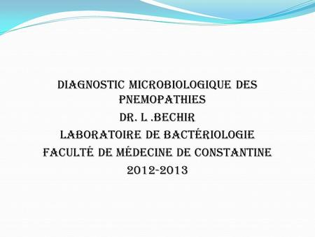 Diagnostic microbiologique des Pnemopathies DR. L