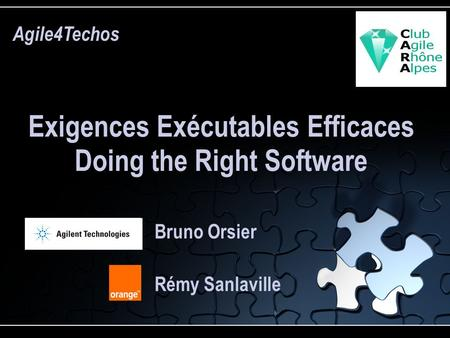 Bruno Orsier Exigences Exécutables Efficaces Doing the Right Software Agile4Techos Rémy Sanlaville.
