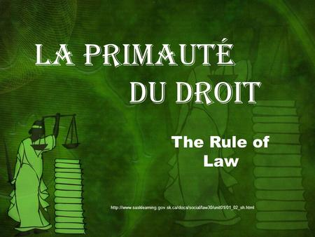 La primauté du droit  The Rule of Law.