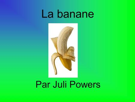 La banane Par Juli Powers.