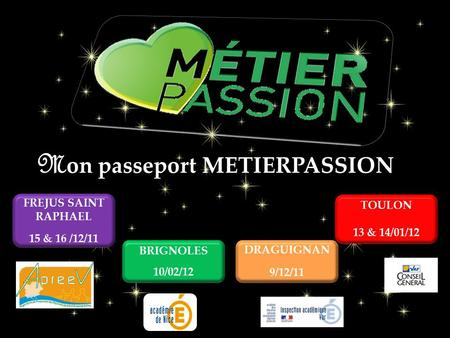 TOULON 13 & 14/01/12 BRIGNOLES 10/02/12 DRAGUIGNAN 9/12/11 FREJUS SAINT RAPHAEL 15 & 16 /12/11 M on passeport METIERPASSION.