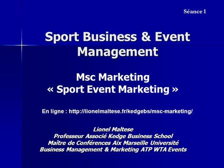 Sport Business & Event Management Séance 1 En ligne :  Lionel Maltese Professeur Associé Kedge Business School.