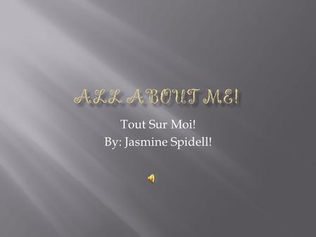 Tout Sur Moi! By: Jasmine Spidell!.  Hello! My name is Jasmine.  I am student at Journey Prep  I am a student at P.S.69 Journey Prep  I am in Ms.Savoca's.