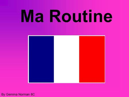 Ma Routine By Gemma Norman 8C.