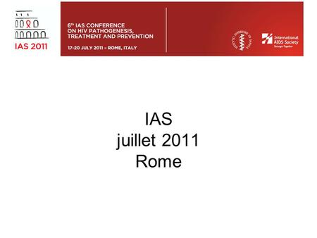 IAS juillet 2011 Rome. Treatment as prevention Résultats essai HPTN052 –Antiretroviral treatment to prevent the sexual transmission of HIV-1: results.