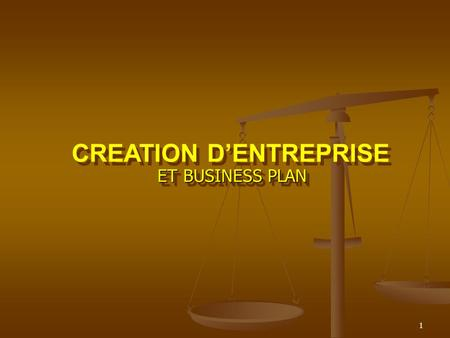 1 CREATION D'ENTREPRISE ET BUSINESS PLAN ET BUSINESS PLAN CREATION D'ENTREPRISE ET BUSINESS PLAN ET BUSINESS PLAN.