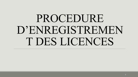 PROCEDURE D'ENREGISTREMENT DES LICENCES