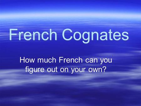 French Cognates How much French can you figure out on your own?