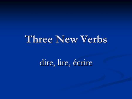 Three New Verbs dire, lire, écrire dire to say, to tell Je disnous disons Tu disvous dites Il/elle/on ditils/elles disent Past participle – dit J'ai.