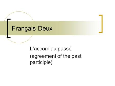 Français Deux L'accord au passé (agreement of the past participle)