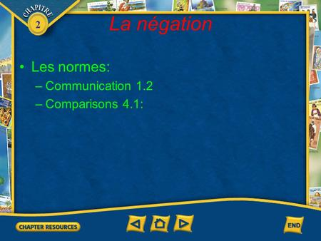 2 La négation Les normes: –Communication 1.2 –Comparisons 4.1: